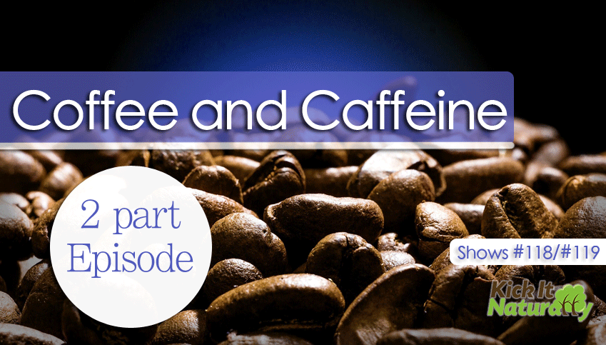 Coffee and Caffeine – 2 Part Episode