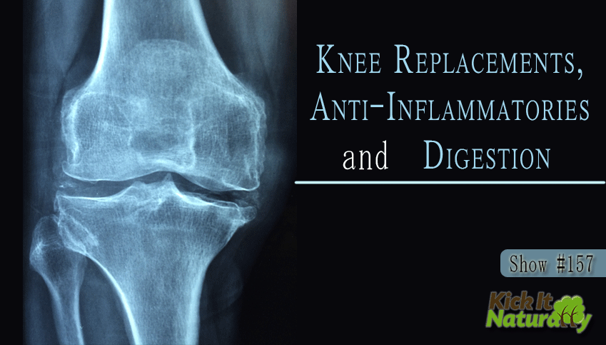 Knee Replacements, Anti-Inflammatories and Digestion