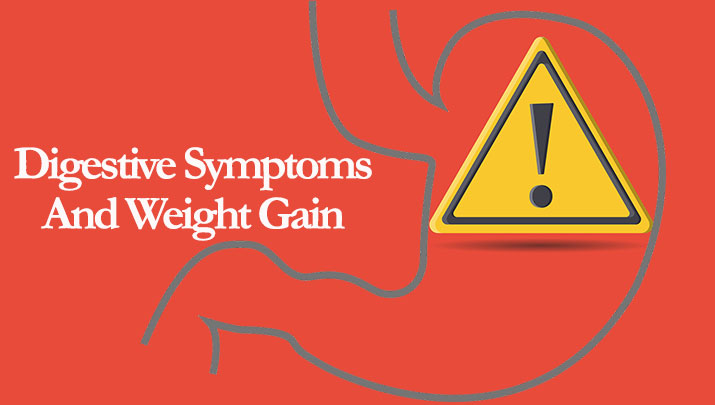 Digestive Symptoms and Weight Gain – Connections Explained